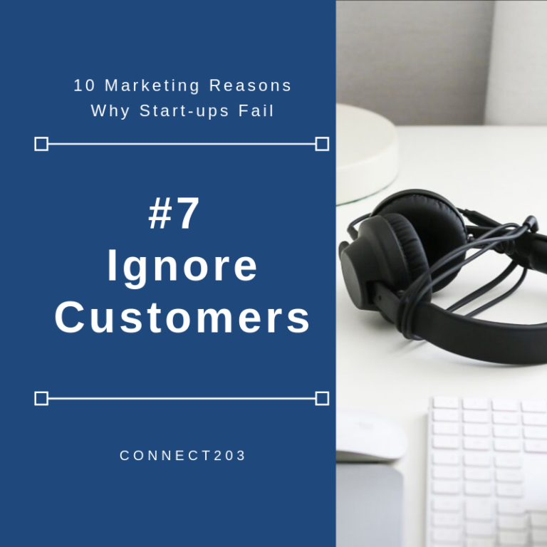 10 Marketing Related Reasons Why Startups Fail​ #7 Ignoring Customers