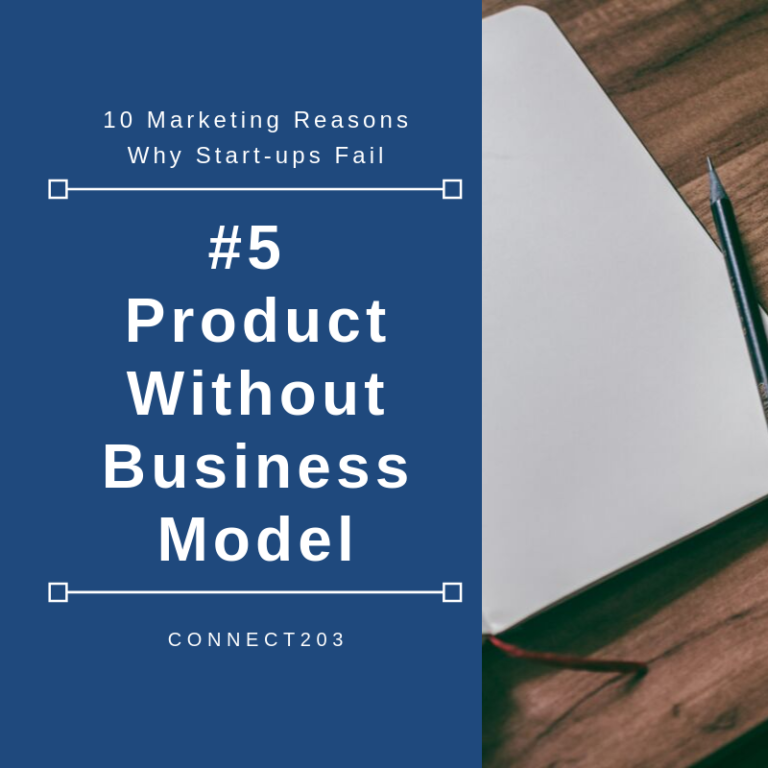 10 Marketing Related Reasons Why Start Ups Fail #5 Product Without a Business Model